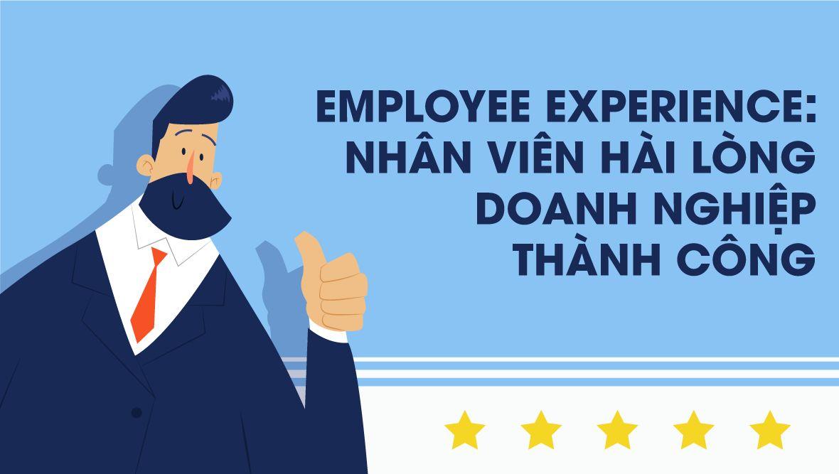 Chiến lược Employee Experience: Khi nhân viên hài lòng là lúc doanh nghiệp thành công!