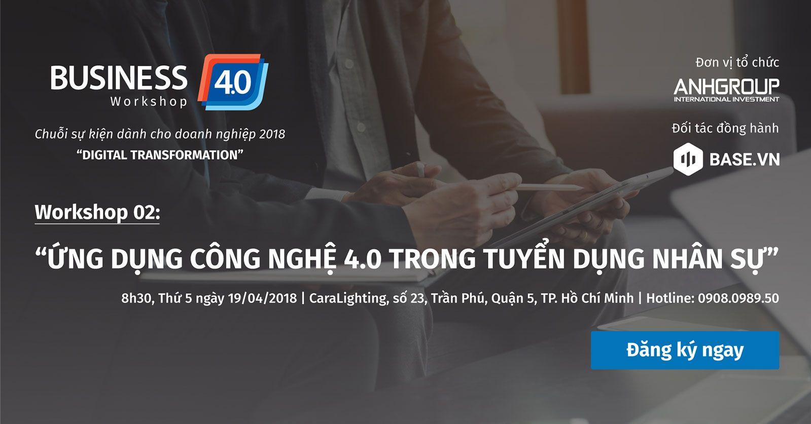 Tổng kết sự kiện: Ứng dụng công nghệ 4.0 trong tuyển dụng nhân sự