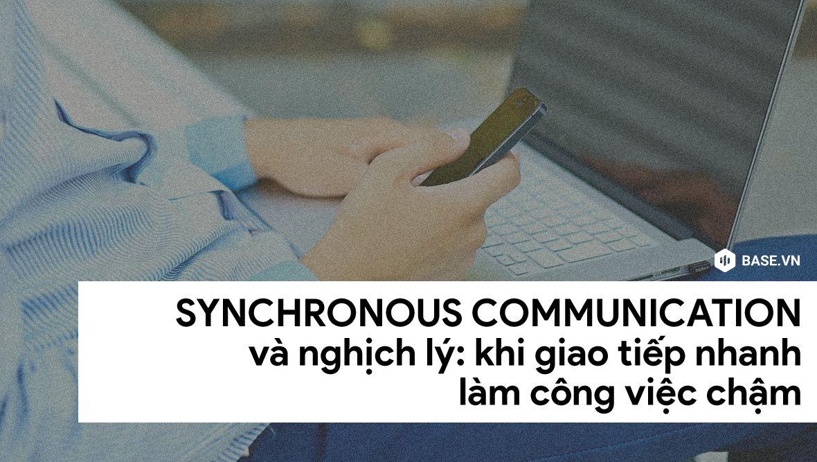 Synchronous Communication và nghịch lý: Khi giao tiếp nhanh khiến công việc chậm