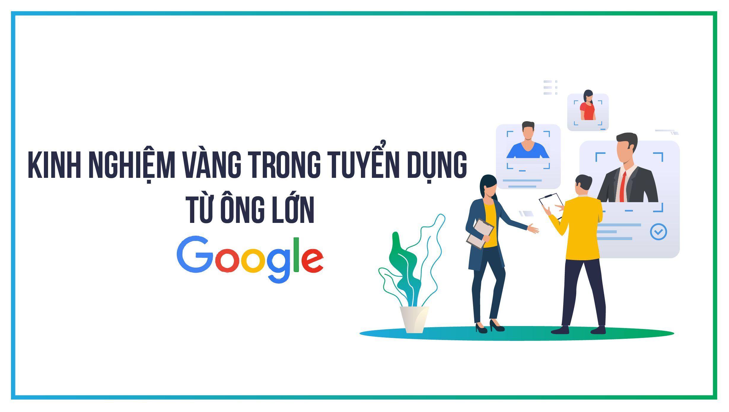 Học hỏi kinh nghiệm vàng trong tuyển dụng từ ông lớn Google