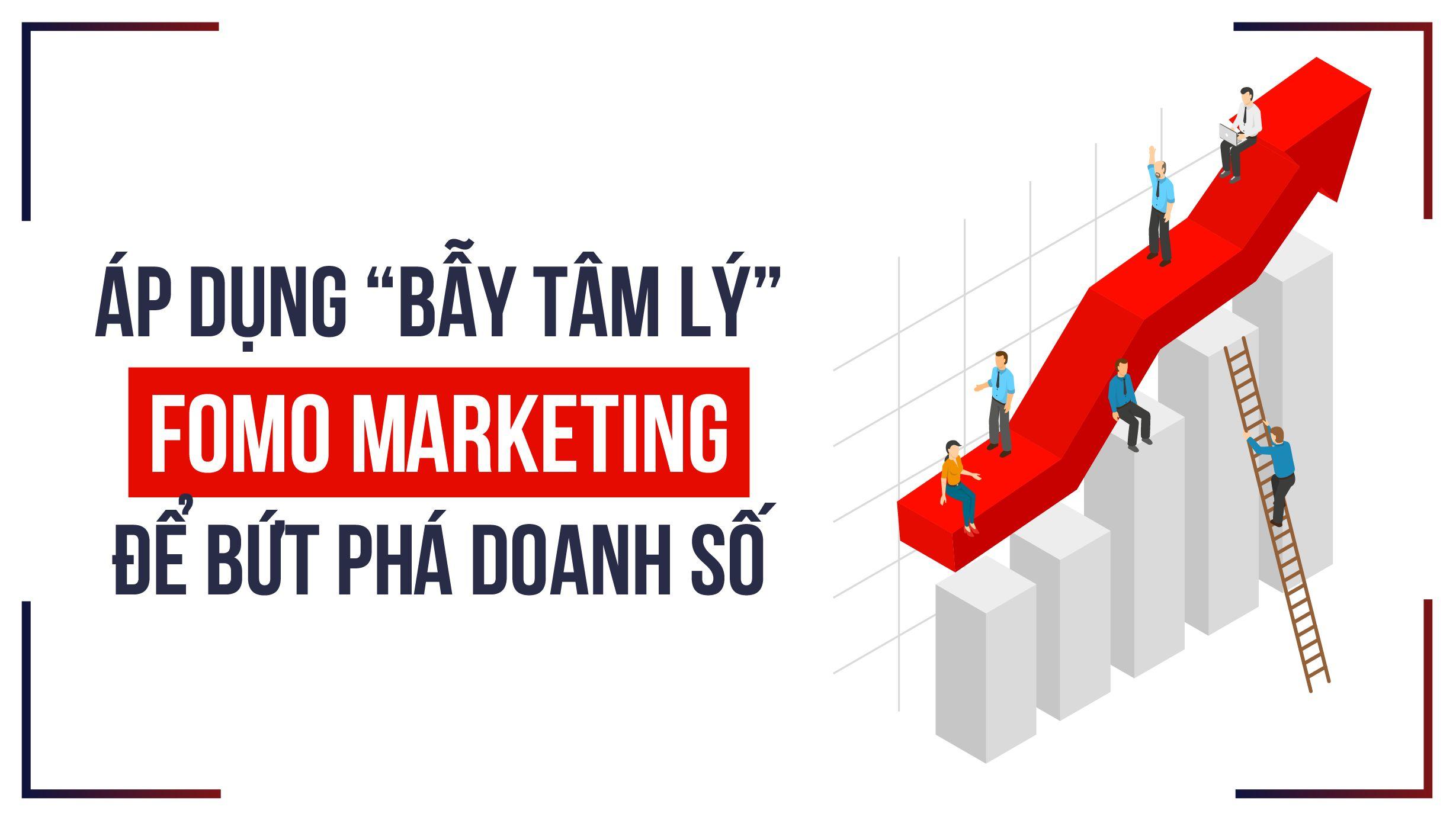 """Áp dụng """"bẫy tâm lý"""" FOMO Marketing để bứt phá doanh số"""